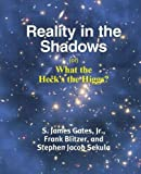 Reality in the Shadows (Or) What the Heck's the Higgs?