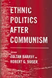 Ethnic Politics after Communism, Zoltan D. Barany and Robert G. Moser, 0801443776