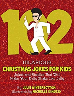 102 Hilarious Christmas Jokes For Kids - Jokes and Riddles That Will Make Your Belly Shake Like Jelly by [Winterbottom, Julie]