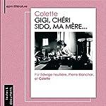 Gigi / Chéri / Sido, ma mère...    Colette