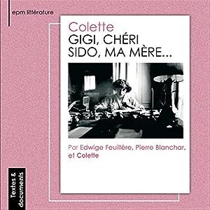 Gigi / Chéri / Sido, ma mère... | Livre audio