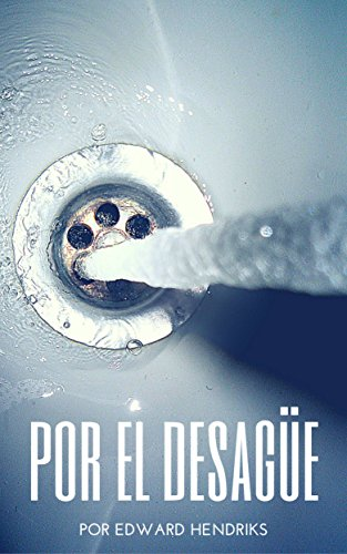 Por el desagüe (Spanish Edition) by [Hendriks, Edward]