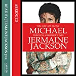 You Are Not Alone: Michael, Through a Brother's Eyes   Jermaine Jackson