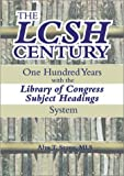 The LCSH Century : One Hundred Years with the Library of Congress Subject Headings System, Stone, Alva T., 0789011697