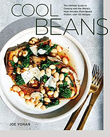 Cool Beans: The Ultimate Guide to Cooking with the World's Most Versatile Plant-Based Protein, with 125 Re