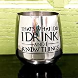 18/8 Stainless Steel Game of Thrones Wine Glass with Quote, That's What I Do I Drink and I Know Things, Hand Etched, 18oz Stemless, Black Text, Sand Carved by Integrity Bottles