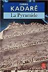 La Pyramide par Ismaïl Kadaré