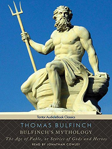 Bulfinch's Mythology: The Age of Fable, or Stories of Gods and Heroes (Tantor Audio & eBook Classics)
