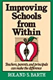 Improving Schools from Within: Teachers, Parents, and Principals Can Make the Difference (Jossey-Bass Education Series), Roland S. Barth, 155542368X