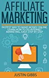Affiliate Marketing: Fastest Way to Make Money Online. Learn How to do Internet Marketing, Easy Step by Step
