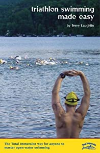 By Terry Laughlin Triathlon Swimming Made Easy: The Total Immersion Way for Anyone to Master Open-Water Swimming (1ST)