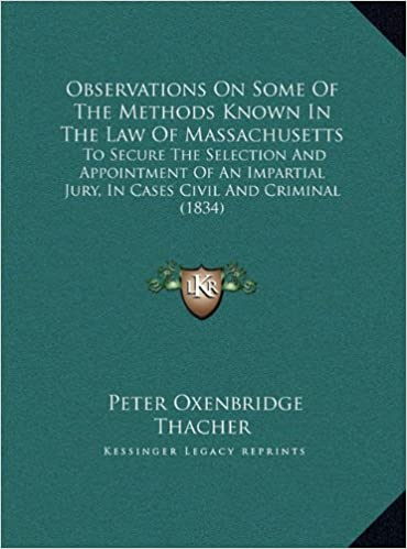 Observations on Some of the Methods Known in the Law of Massachusetts: To Secure the Selection and Appointment of an Impartial Jury, in Cases Civil and Criminal (1834)