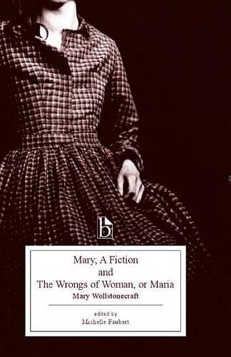 Mary, A Fiction and The Wrongs of Woman, or Maria (Broadview Editions) (Mary Wollstonecraft Maria Or The Wrongs Of Woman)