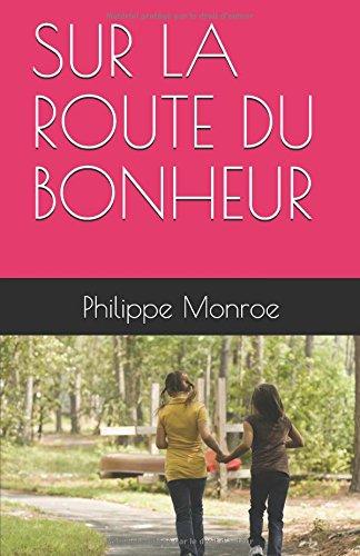 SUR LA ROUTE DU BONHEUR Broché – 15 janvier 2018 Philippe K. Monroe Independently published 1973477653