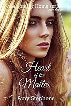 Heart of the Matter (Coming Home Book 3) by [Stephens, Amy]