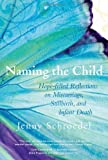 img - for Naming the Child: Hope-Filled Reflections on Miscarriage, Stillbirth, and Infant Death by Schroedel Jenny (2009-03-01) book / textbook / text book