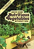 Grow More Nutritious Vegetables Without Soil, James D. Taylor, 0911585265