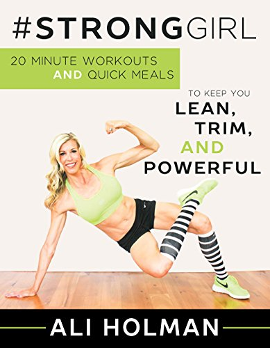 #StrongGirl: 20-Minute Workouts and Quick Meals to Keep You Lean, Trim, and Powerful