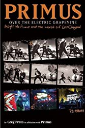 Primus, Over the Electric Grapevine: Insight into Primus and the World of Les Claypool