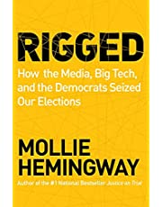 Rigged: How the Media, Big Tech, and the Democrats Seized Our Elections