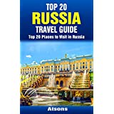 Top 20 Places to Visit in Russia - Top 20 Russia Travel Guide (Includes Moscow, St. Petersburg, Kazan, Nizhny Novgorod, Kaliningrad, Lake Baikal, Sochi, & More) (Europe Travel Series Book 33)