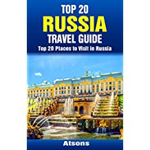 Top 20 Places to Visit in Russia - Top 20 Russia Travel Guide (Includes Moscow, St. Petersburg, Kazan, Nizhny Novgorod, Kaliningrad, Lake Baikal, Sochi, More) (Europe Travel Series Book 33)