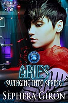 Aries: Swinging into Spring: Book Four of the Witch Upon a Star Series by [Girón, Sèphera]