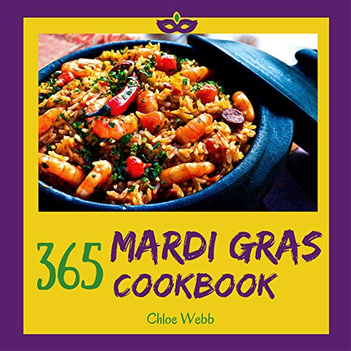 Mardi Gras Cookbook 365: Enjoy Your Cozy Mardi Gras Holiday With 365 Mardi Gras Recipes! [Holiday Cocktail Book, Festive Holiday Recipes, Holiday Bread Cookbook, Mardi Gras Cookie Cutter] [Book 1] by Chloe  Webb