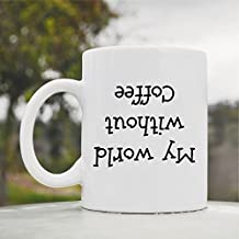 My World Without Coffee (Upside Down) Cute Funny 11oz Ceramic Coffee Mug Cup