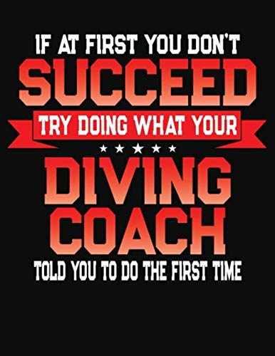 If At First You Don't Succeed Try Doing What Your Diving Coach Told You To Do The First Time: College Ruled Composition Notebook Journal por J M Skinner