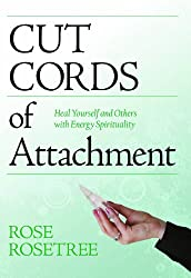 Cut Cords of Attachment: Heal Yourself and Others With Energy Spirituality