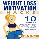 Weight Loss Motivation Hacks: 10 Simple and Powerful Hacks That Will Keep You Motivated to Lose Weight | Jennifer Cox