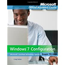 Exam 70-680: Windows 7 Configuration: Written by Microsoft Official Academic Course, 2010 Edition, Publisher: Wiley [Paperback]