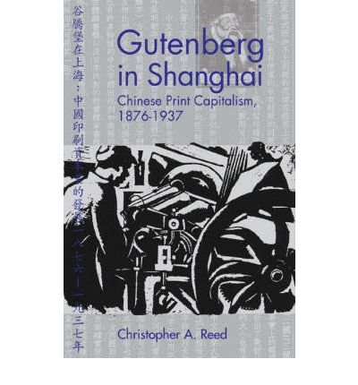 Download [(Gutenberg in Shanghai: Chinese Print Capitalism, 1876-1937)] [Author: Christopher A. Reed] published on (April, 2004) pdf epub