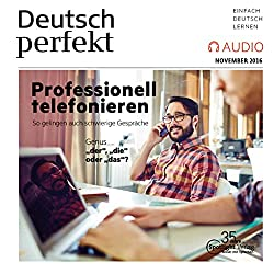 Deutsch perfekt Audio. 11/16: Deutsch lernen Audio - Professionell telefonieren