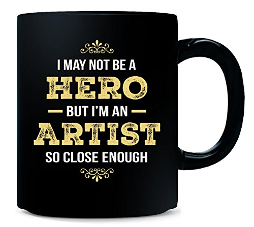 Cool Gift For An Artist And A Hero - Mug