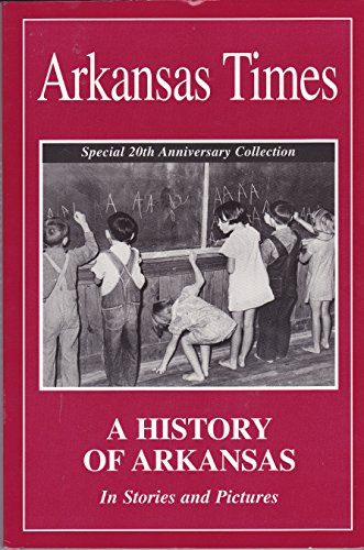 Arkansas Times : A History of Arkansas : Stories and Pictures