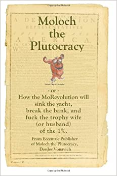 Moloch the Plutocracy ~or~ How the MoRevolution will sink the yacht, break the bank, and fuck the trophy wife (or husband) of the 1%: Version 1.0