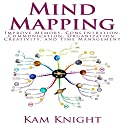 Mind Mapping: Improve Memory, Concentration, Communication, Organization, Creativity, and Time Management Audiobook by Kam Knight Narrated by Jim D Johnston