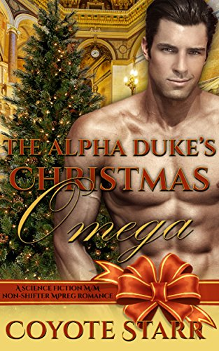 The Alpha Duke's Christmas Omega: A Science Fiction M/M Non-Shifter MPreg Romance