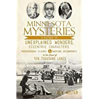 Image for Minnesota Mysteries: A History of Unexplained Wonders, Eccentric Characters, Preposterous Claims & Baffling Occurrences in the Land of 10,000 Lakes
