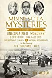 Minnesota Mysteries: A History of Unexplained Wonders, Eccentric Characters, Preposterous Claims & Baffling Occurrences in the Land of 10,000 Lakes