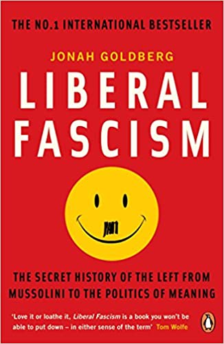 Liberal Fascism: The Secret History of the Left from Mussolini to ...