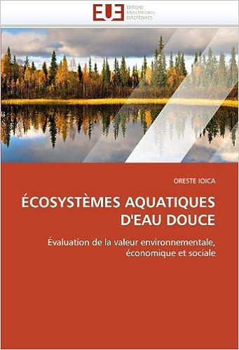 Télécharger en ligne Écosystèmes aquatiques d'eau douce: Évaluation de la valeur environnementale, économique et sociale epub, pdf