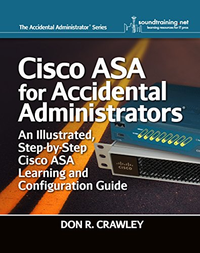 Cisco ASA for Accidental Administrators: An Illustrated Step-by-Step ASA Learning and Configuration ()