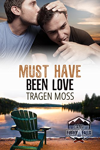 Must Have Been Love (Camp Firefly Falls Book 20) by [Moss, Tragen]