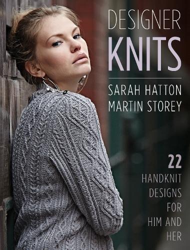 Rowan Designer - Designer Knits: Sarah Hatton & Martin Storey: 22 Handknit Designs for Him & Her