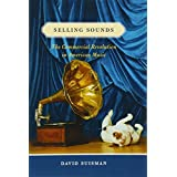 Selling Sounds: The Commercial Revolution in American Music (English Edition)