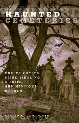 Haunted Cemeteries: Creepy Crypts, Spine-Tingling Spirits, and Midnight Mayhem