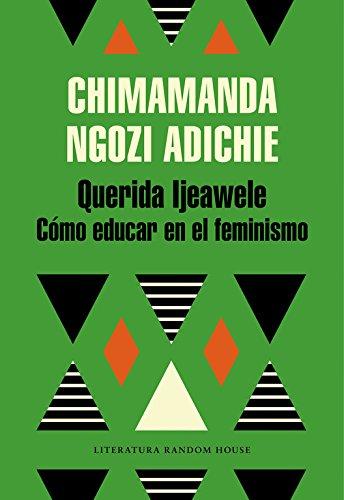 Querida Ijeawele. Cómo educar en el feminismo (Literatura Random House) Tapa blanda – 2 mar 2017 Chimamanda Ngozi Adichie 8439732708 POLITICAL SCIENCE / Essays Political Science/Essays